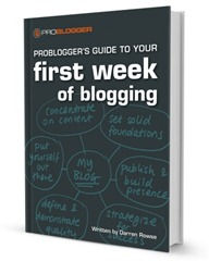 It's Finally Here! Problogger's Guide to Your First Week of Blogging